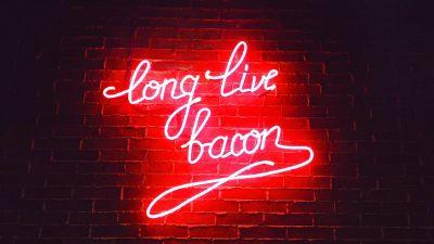 long live bacon